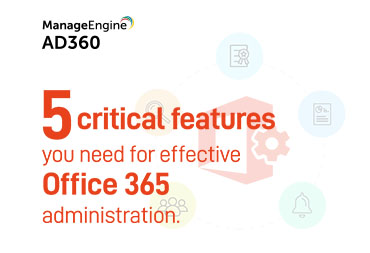 Five critical features you need for effective Office 365 administration