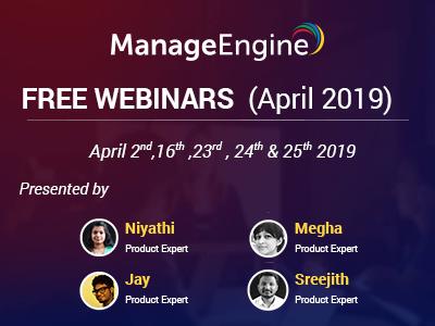 FREE WEBINARS | ManageEngine April 2019