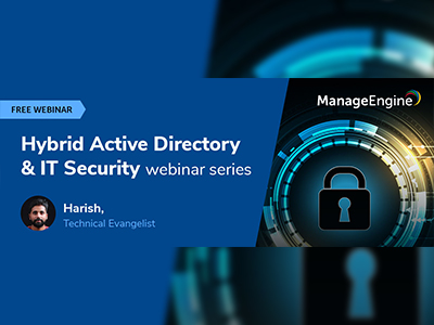 FREE Hybrid Active Directory & IT Security webinar series | ManageEngine August 2019