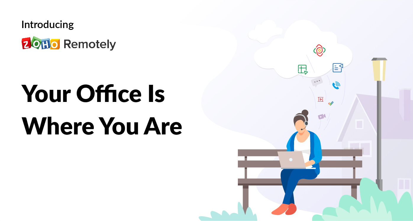 Zoho Remotely; Your office is where you are!