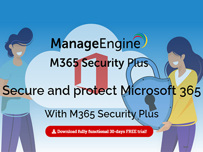 M365 Security Plus, an exclusive Microsoft 365 security tool | ManageEngine