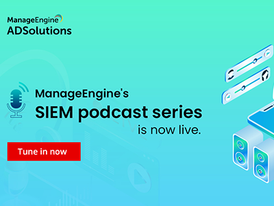 SIEM podcast series | ManageEngine